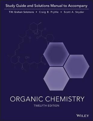 Organic Chemistry, Twelfth Edition Study Guide by T. W. Graham Solomons