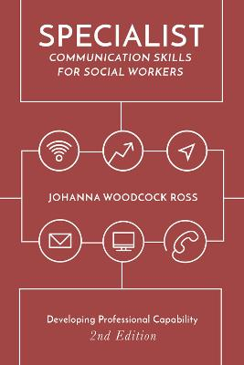 Specialist Communication Skills for Social Workers by Johanna Woodcock Ross