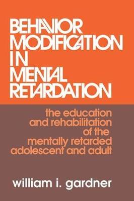 Behavior Modification in Mental Retardation by William Gardner