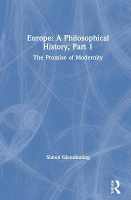 Europe: A Philosophical History, Part 1: The Promise of Modernity by Dr. Simon Glendinning