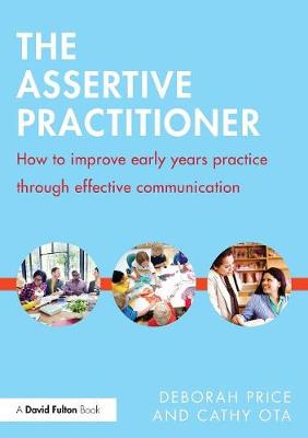 The Assertive Practitioner: How to improve early years practice through effective communication by Deborah Price