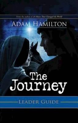 The Journey Leader Guide by Adam Hamilton