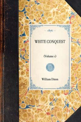 White Conquest: (volume 1) by William Dixon