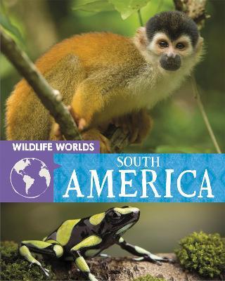 Wildlife Worlds: South America by Tim Harris