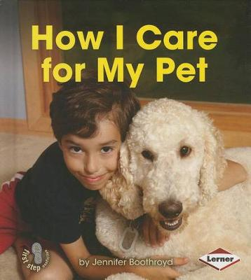 How I Care for My Pet by Jennifer Boothroyd
