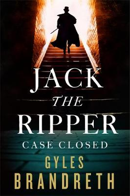 Jack the Ripper: Case Closed by Gyles Brandreth
