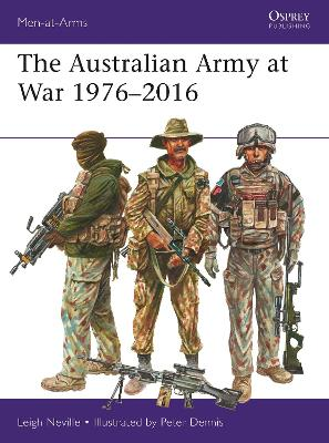 The Australian Army at War 1976-2016 by Leigh Neville
