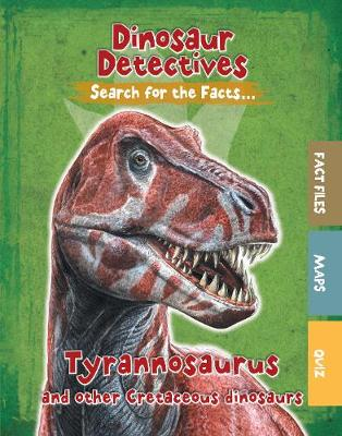 Tyrannosaurus and Other Cretaceous Dinosaurs by Tracey Kelly