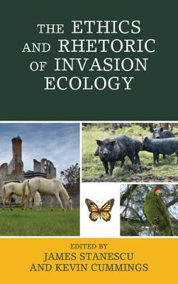 The Ethics and Rhetoric of Invasion Ecology by James Stanescu