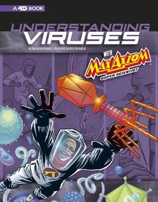 Understanding Viruses with Max Axiom, Super Scientist: 4D An Augmented Reading Science Experience book