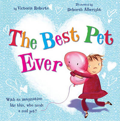 The Best Pet Ever by Victoria Roberts