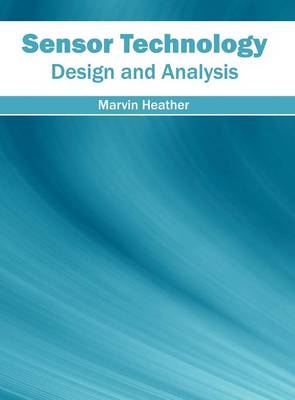 Sensor Technology: Design and Analysis by Marvin Heather