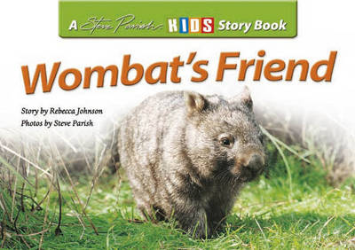 Wombat's Friend: A Steve Parish Story Book by Rebecca Johnson