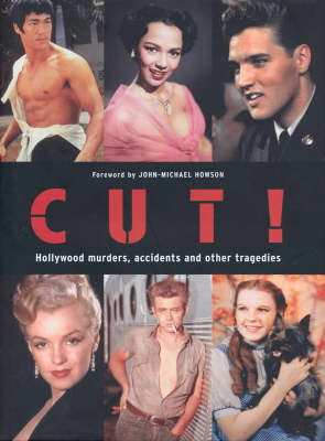 Cut!: Hollywood Murders, Accidents and Other Tragedies by