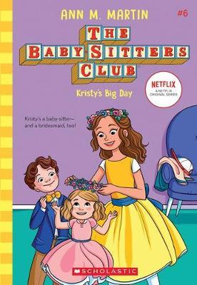 Baby-Sitters Club #6: Kristy's Big Day by ANN,M MARTIN