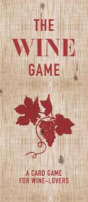 The Wine Game: A Card Game for Wine Lovers by Zeren Wilson