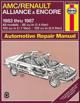 A. M. C./Renault Alliance and Encore 1983-87 85cu.in.(1.4 Litre), 105cu.in.(1.7Litre) and 120cu.in.(2.0 Litre) Owner's Workshop Manual by J. H. Haynes
