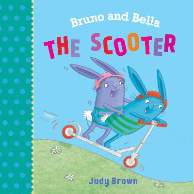 The Scooter: Bruno and Bella by Judy Brown