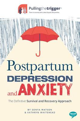 Postpartum Depression and Anxiety: The Definitive Survival and Recovery Approach by Sonya Watson