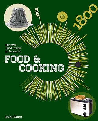 How We Used To Live In Australia: Food and Cooking by Rachel Dixon