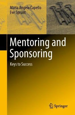 Mentoring and Sponsoring: Keys to Success by Maria Angela Capello