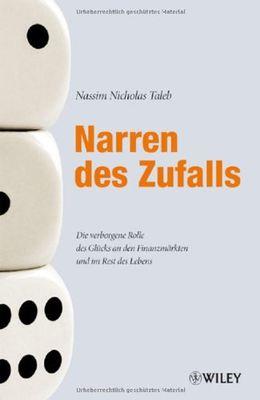 Narren Des Zufalls: Die Verborgene Rolle Des Glucks an Den Finanzmarkten Und Im Rest Des Lebens by Nassim Nicholas Taleb