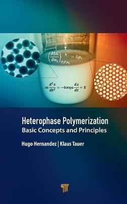 Heterophase Polymerization: Basic Concepts and Principles by Hugo Hernandez