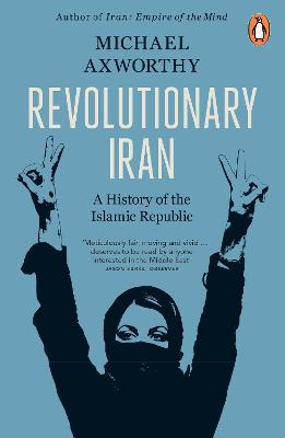 Revolutionary Iran: A History of the Islamic Republic Second Edition by Michael Axworthy