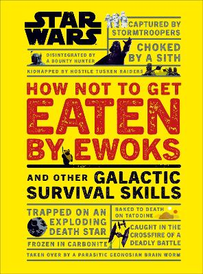 Star Wars How Not to Get Eaten by Ewoks and Other Galactic Survival Skills book