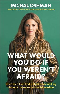 What Would You Do If You Weren't Afraid?: Discover A Life Filled With Purpose And Joy Through The Secrets Of Jewish Wisdom by Michal Oshman