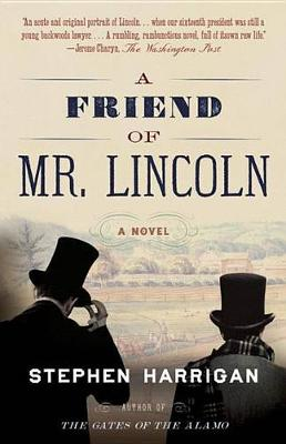 Friend of Mr. Lincoln by Stephen Harrigan
