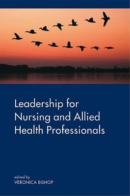 Leadership for Nursing and Allied Health Care Professions by Veronica Bishop