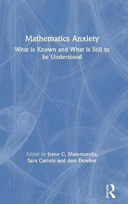 Mathematics Anxiety: What is Known and What is still to be Understood by Irene C. Mammarella