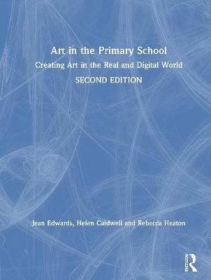 Art in the Primary School: Creating Art in the Real and Digital World book