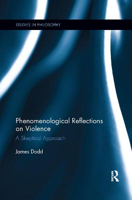 Phenomenological Reflections on Violence: A Skeptical Approach by James Dodd