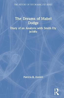 The Dreams of Mabel Dodge: Diary of an Analysis with Smith Ely Jelliffe by Patricia R. Everett