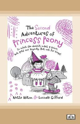 The Second Adventures of Princess Peony: In which she doesn't want a prince but gets one anyway. But not for keeps. by Nette Hilton and Lucinda Gifford