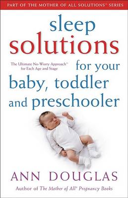 Sleep Solutions for Your Baby, Toddler and Preschooler by Ann Douglas