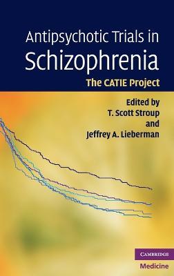 Antipsychotic Trials in Schizophrenia by T. Scott Stroup