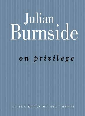 On Privilege by Julian Burnside