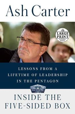 Inside the Five-Sided Box: Lessons from a Lifetime of Leadership in the Pentagon by Ash Carter