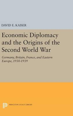 Economic Diplomacy and the Origins of the Second World War by David E. Kaiser