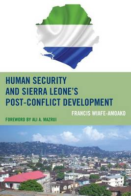 Human Security and Sierra Leone's Post-Conflict Development by Francis Wiafe-Amoako