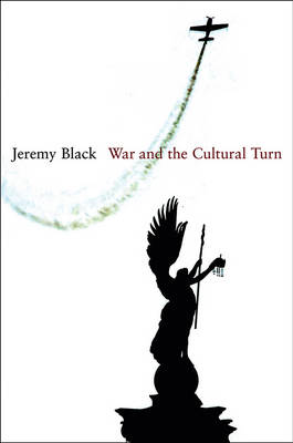 War and the Cultural Turn by Professor Jeremy Black