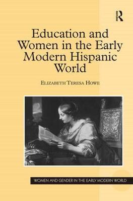 Education and Women in the Early Modern Hispanic World by Elizabeth Teresa Howe