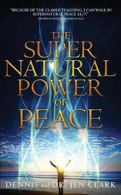 The Supernatural Power of Peace by Dr Dennis Clark