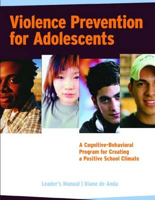 Violence Prevention for Adolescents, Leader's Manual: A Cognitive-Behavioral Program for Creating a Positive School Climate by Diane de Anda
