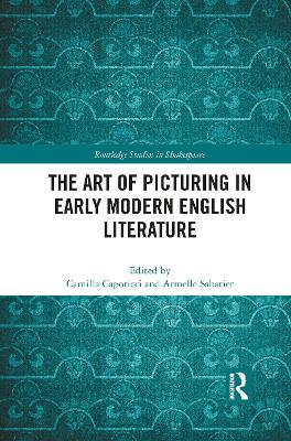 The Art of Picturing in Early Modern English Literature by Camilla Caporicci