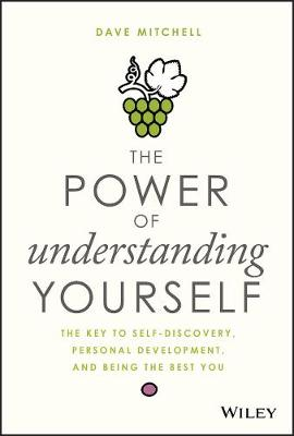 The Power of Understanding Yourself: The Key to Self-Discovery, Personal Development, and Being the Best You by Dave Mitchell