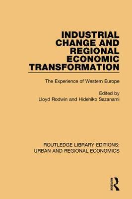 Industrial Change and Regional Economic Transformation: The Experience of Western Europe by Lloyd Rodwin
